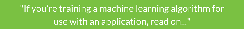 """If you're training a machine learning algorithm for use with an application, read on..."""